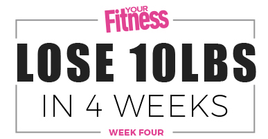 Lose 10lbs in 4 weeks - week Four