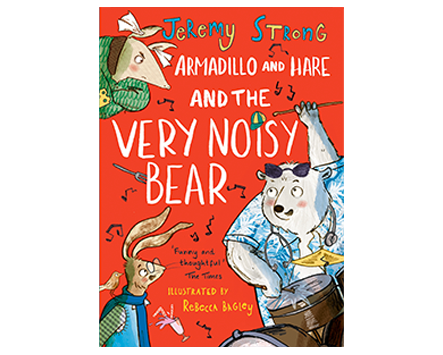 Armadillo and Hare and the Very Noisy Bear, Jeremy Strong, illustrated by Rebecca Bagley