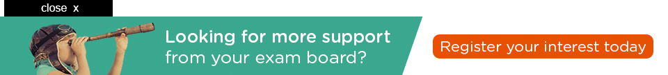 Looking for more support from your exam board? Register your interest